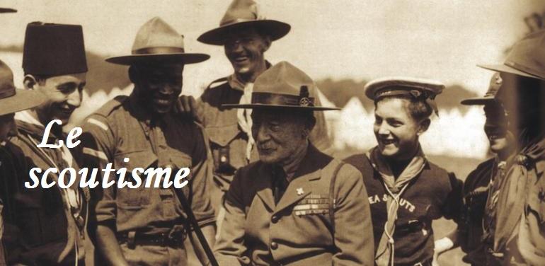 LE SCOUTISME : les fondateurs, fonctionnement, figures scoutes, mouvements...